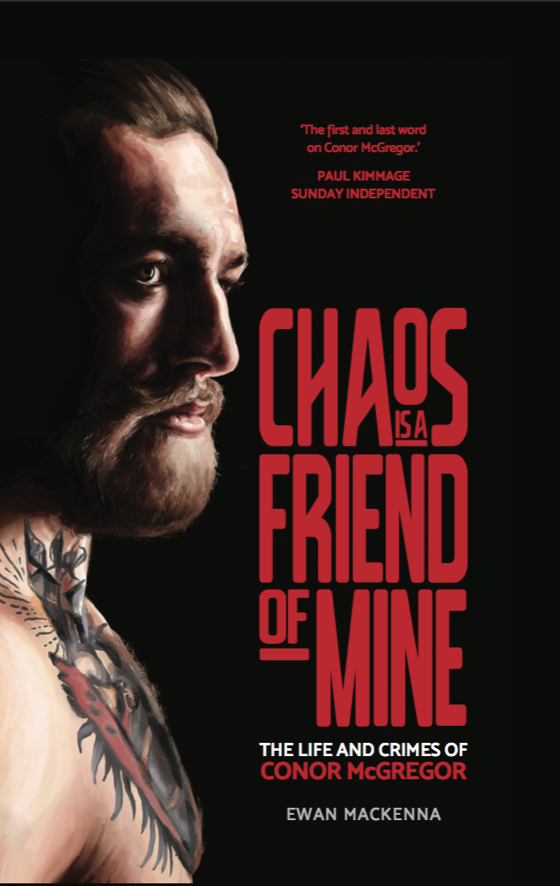 Chaos is a Friend of Mine: The Life and Crimes of Conor McGregorDeCoubertin Books