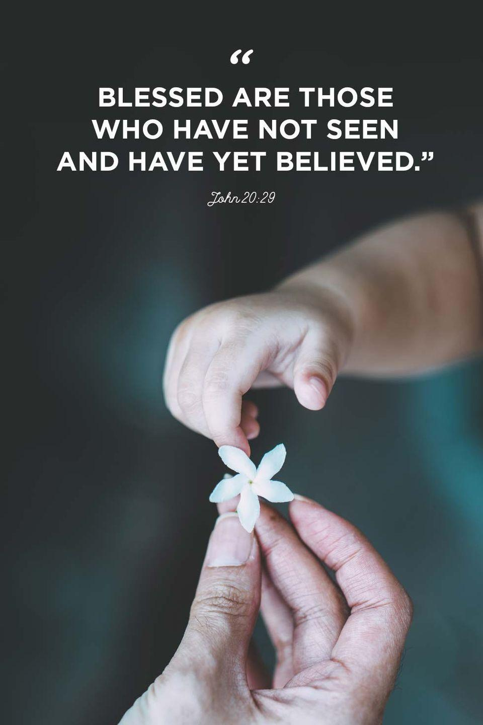 """<p>""""Blessed are those who have not seen and have yet believed.""""</p>"""