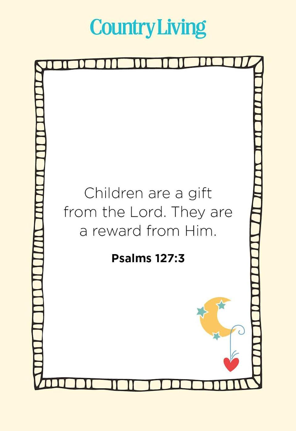"""<p>""""Children are a gift from the Lord. They are a reward from Him.""""</p>"""