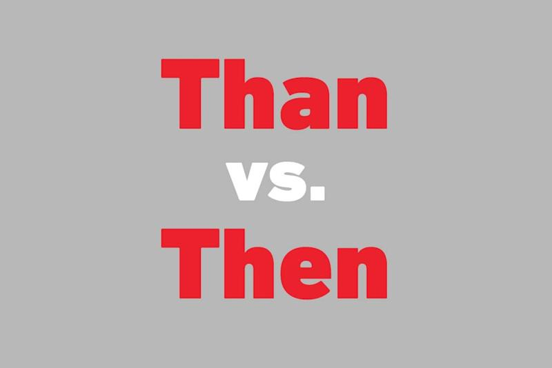 Than vs. Then: What's the Difference?