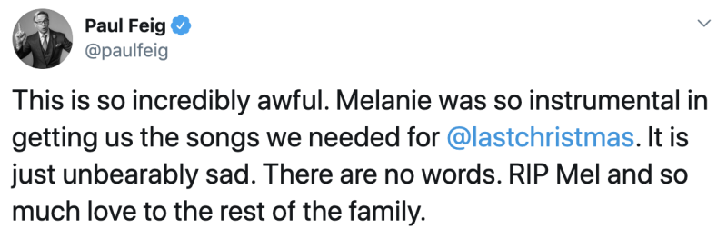 Last Christmas director Paul Feig also took to Twitter to remember Mel