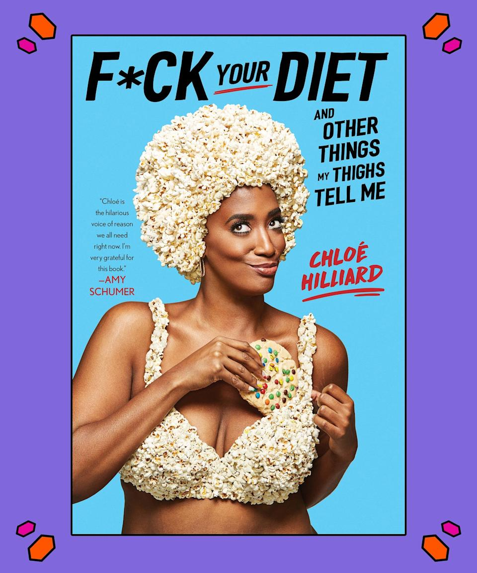 """<strong><em>F*ck Your Diet: And Other Things My Thighs Tell Me</em>, Chloé Hilliard</strong><br><br>Chloé Hilliard was wearing a size 12 shoe by the time she reached middle school, easily one of the most anxiety-inducing times of an adolescent's life. In <em>F*ck Your Diet, </em>the comedian gets candid about navigating the world with what she refers to as the """"unholy trinity"""" of bodily characteristics: slow metabolism, baby weight and big bones.<br><br>""""I, like most Americans, am the result of the working class who survived on processed foods, fast-food chains, and a lack of education when it came to nutrition and exercise,"""" Hilliard shares in a press release. """"You're only as healthy as your options and, for me, those options were determined by socioeconomics, culture, ill-informed, deep-rooted traditions, and my zip code.""""<br><br>Touted as the perfect read for fans of Issa Rae's <em>The Misadventures of Awkward Black Girl</em> and Phoebe Robinson's <em>Don't Touch My Hair</em>, <em>F*ck Your Diet </em>has received stellar reviews from everyone from Marc Lamont Hill to MTV <em>Decoded</em>'s Franchesca Ramsey, who called it """"a witty whip-smart exploration of the ways society has screwed up the way we see our bodies.""""<br><br>Let Ramsey tell it, your younger, less secure self needed this.<br><br>Grab your copy <a href=""""https://amzn.to/2SzRV7f"""" rel=""""nofollow noopener"""" target=""""_blank"""" data-ylk=""""slk:here"""" class=""""link rapid-noclick-resp"""">here</a>."""