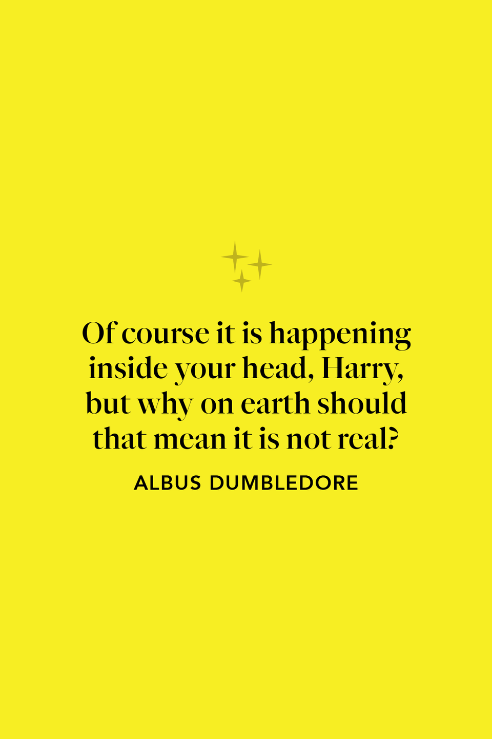 """<p>""""Of course it is happening inside your head, Harry, but why on earth should that mean it is not real?"""" Rowling has admitted that this Dumbledore line from <em>The Deathly Hallows </em>is her <a href=""""http://www.deadlinenews.co.uk/2014/12/17/jk-rowling-picks-favourite-harry-potter-quote/"""" rel=""""nofollow noopener"""" target=""""_blank"""" data-ylk=""""slk:favorite Harry Potter quote"""" class=""""link rapid-noclick-resp"""">favorite Harry Potter quote</a> of all time.</p>"""