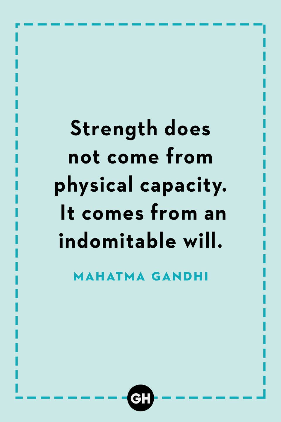 <p>Strength does not come from physical capacity. It comes from an indomitable will.</p>