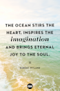 <p>The ocean stirs the heart, inspires the imagination and brings eternal joy to the soul.</p>
