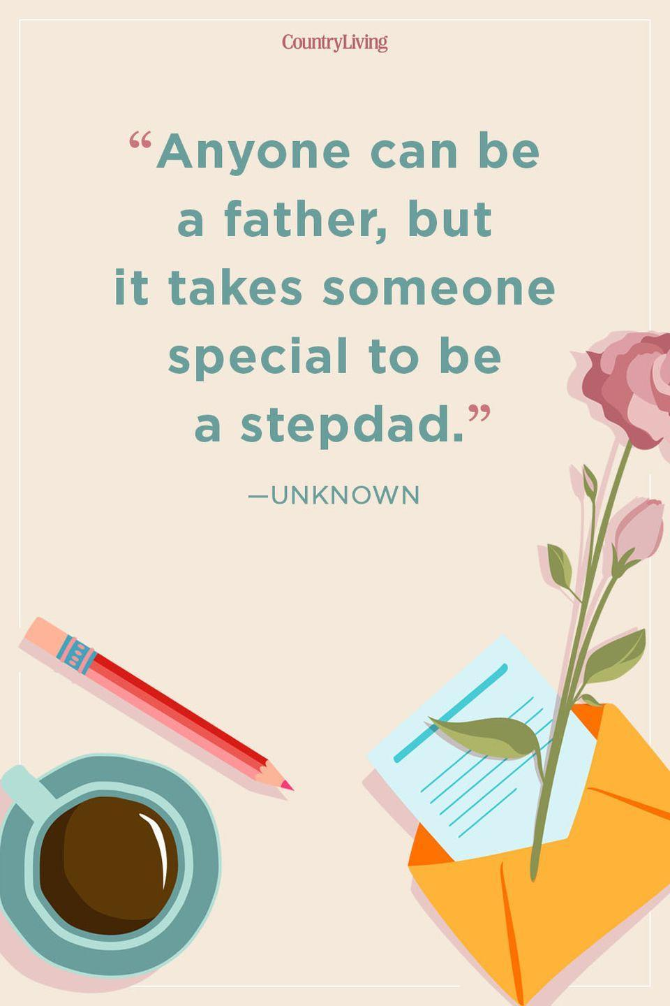 """<p>""""Anyone can be a father, but it takes someone special to be a stepdad.""""</p>"""