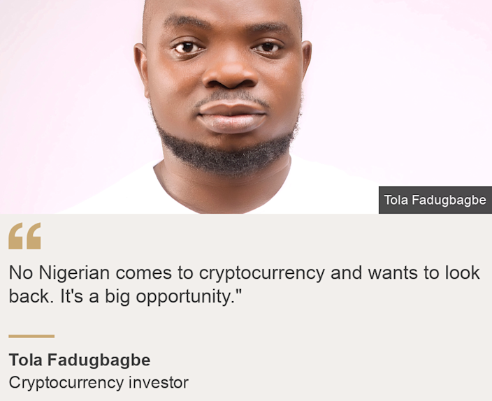 """No Nigerian comes to cryptocurrency and wants to look back. It's a big opportunity."""", Source: Tola Fadugbagbe, Source description: Cryptocurrency investor, Image: Tola Fadugbagbe"
