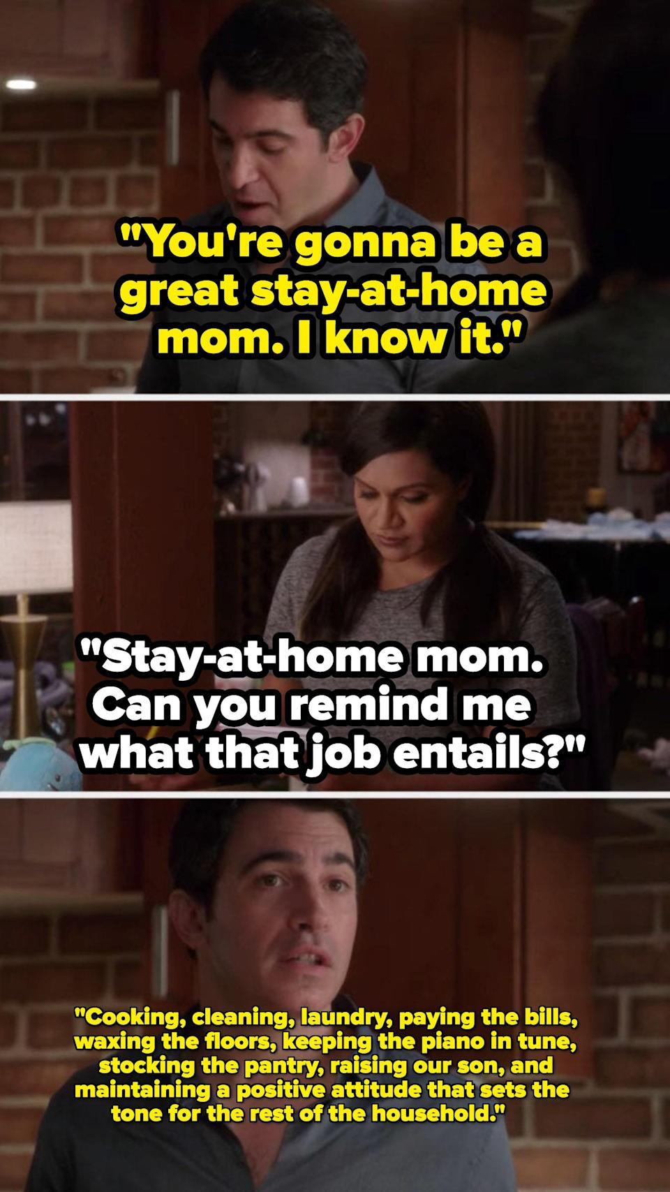 Danny telling Mindy that she has to cook, clean, and raise their son while he works