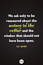 <p>We ask only to be reassured about the noises in the cellar and the window that should not have been open.</p>