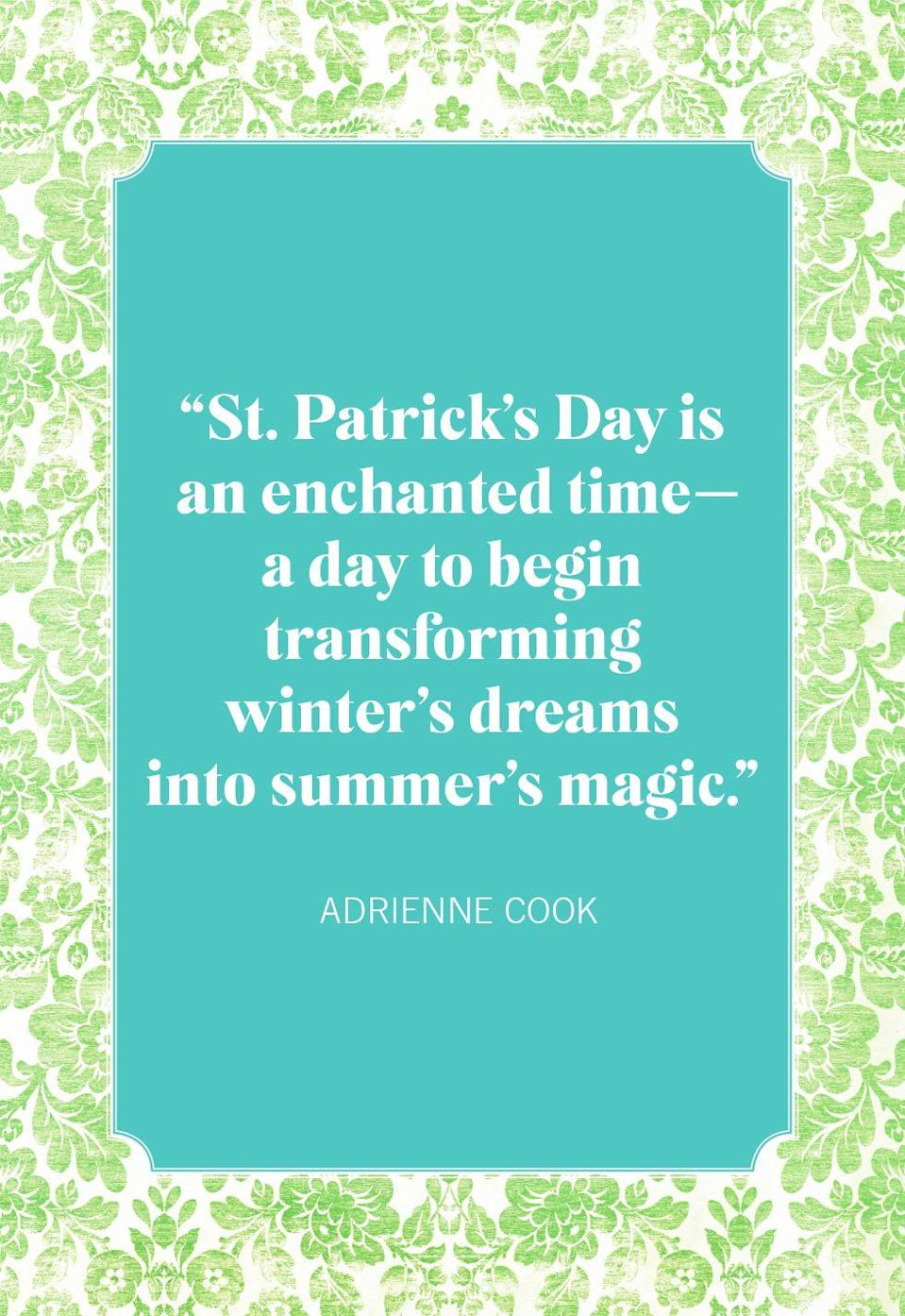 "<p>""St. Patrick's Day is an enchanted time—a day to begin transforming winter's dreams into summer's magic.""</p>"