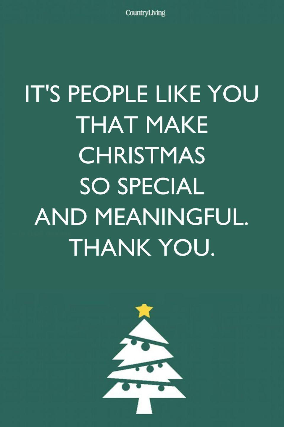 <p>It's people like you that make Christmas so special and meaningful. Thank you. </p>
