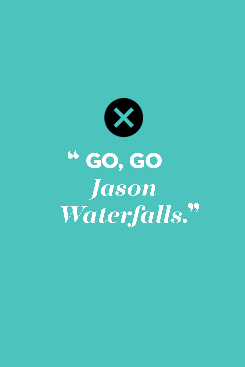 """<p>Sorry, Jason, but the advice here is """"don't go chasing waterfalls.""""</p>"""