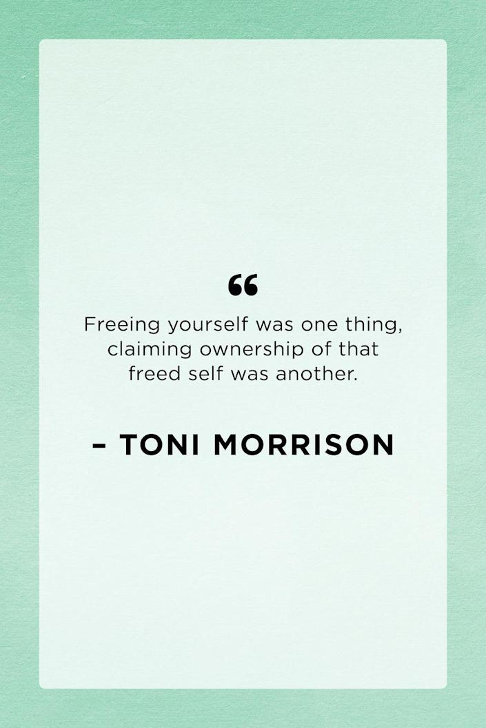 """<p>This quote can be found in Nobel Prize winner Tori Morrison's 1987 novel <em>Beloved</em>.</p><p>READ MORE: <a href=""""https://www.seventeen.com/life/g35522593/best-books-by-black-authors/"""" rel=""""nofollow noopener"""" target=""""_blank"""" data-ylk=""""slk:11 Books by Black Female Authors That Should Be on Your Bookshelf"""" class=""""link rapid-noclick-resp"""">11 Books by Black Female Authors That Should Be on Your Bookshelf</a><br></p>"""
