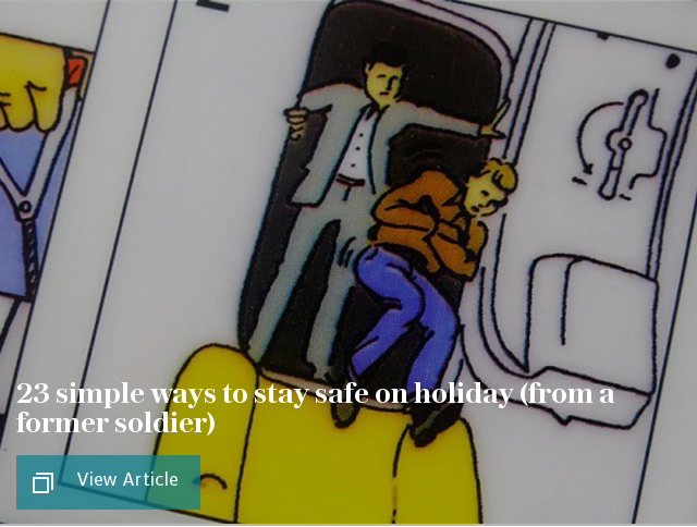 23 simple ways to stay safe on holiday (from a former soldier)