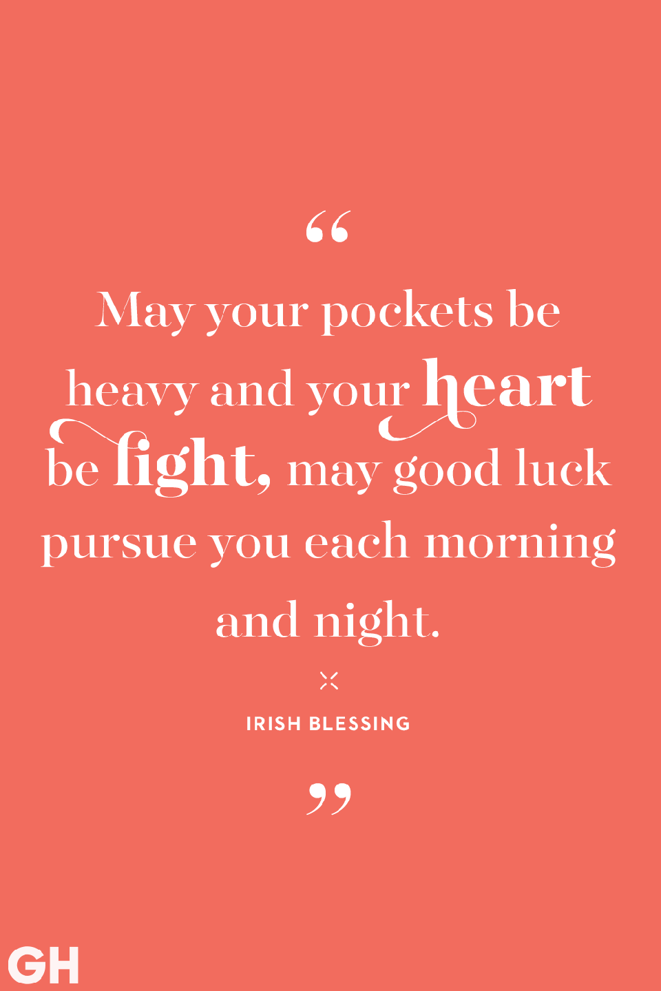 <p>May your pockets be heavy and your heart be light, may good luck pursue you each morning and night.</p>
