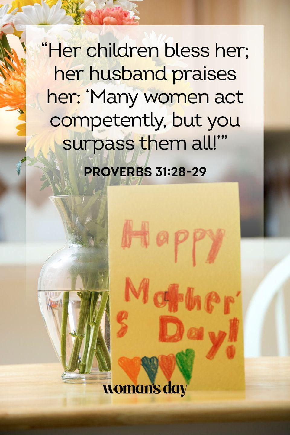 "<p>""Her children bless her; her husband praises her: 'Many women act competently, but you surpass them all!'""</p><p><strong>The Good News: </strong>A mother who serves her family well will earn the eternal gratitude of her children and spouse. </p>"