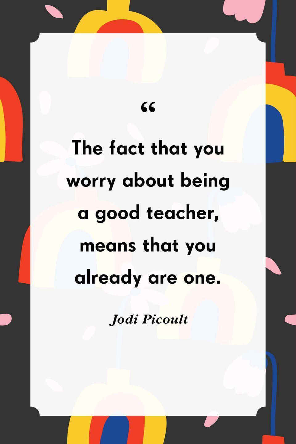 """<p>""""The fact that you worry about being a good teacher, means that you already are one.""""</p>"""