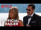 """<p>On a long-awaited vacation at last, Nick (Adam Sandler) and Audrey (Jennifer Aniston) are on cloud nine. But when a fancy yacht gathering turns into a whodunit, the married couple ends up as primary suspects.</p><p><a class=""""link rapid-noclick-resp"""" href=""""https://www.netflix.com/title/80242619"""" rel=""""nofollow noopener"""" target=""""_blank"""" data-ylk=""""slk:Stream it here"""">Stream it here</a></p><p><a href=""""https://www.youtube.com/watch?v=5YEVQDr2f3Q"""" rel=""""nofollow noopener"""" target=""""_blank"""" data-ylk=""""slk:See the original post on Youtube"""" class=""""link rapid-noclick-resp"""">See the original post on Youtube</a></p>"""