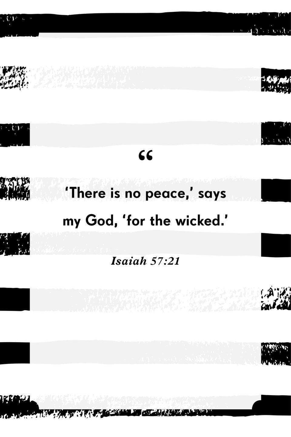 """<p>"""" 'There is no peace,' says my God, 'for the wicked.' """"</p>"""