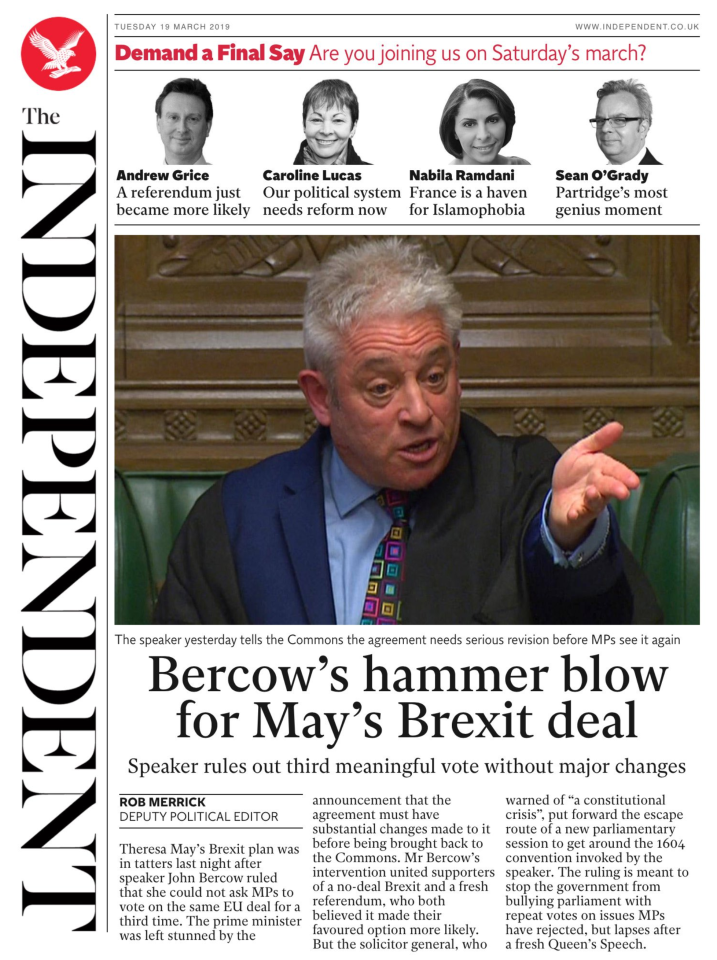 <p>Bercow's hammer blow for May's Brexit deal – The Independent said Theresa May's plan was now in 'tatters' and that she was 'left stunned by the announcement'. </p>