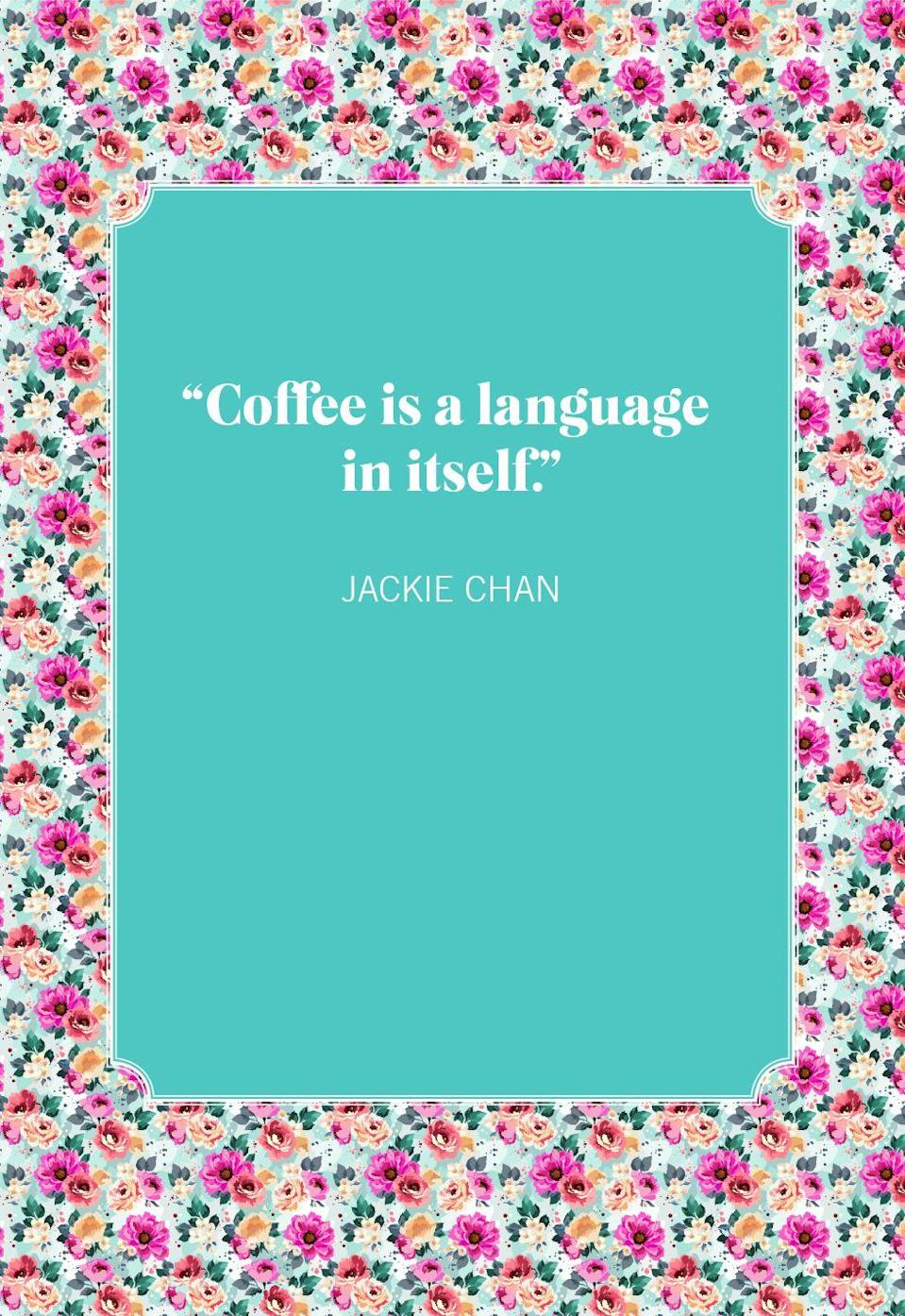 """<p>""""Coffee is a language in itself.""""</p>"""