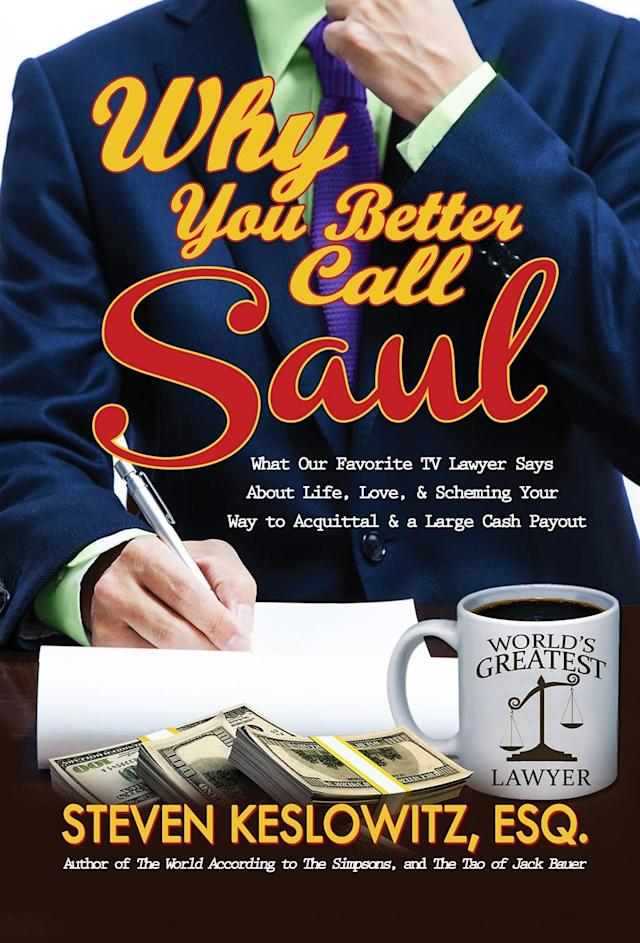 """<p>Real-life attorney and pop culture writer Keslowitz provides <a href=""""https://www.yahoo.com/tv/tagged/better-call-saul"""" data-ylk=""""slk:Better Call Saul"""" class=""""link rapid-noclick-resp""""><em>Better Call Saul</em></a> fans with the perfect excuse to obsess (continue obsessing?) about the series in the off-season with this book, which dives deep on analyzing our favorite members of the fictional Albuquerque legal community and their cohorts. The relationship between the McGill brothers, Kim's grifting exploits with Jimmy, whether or not the eventual, full-on transformation of Jimmy McGill to Saul Goodman truly reflects who Jimmy is are but a few of the thought-provoking questions the book raises, and the delights to be found in the chapter titled """"From Kettlemans to Cobblers: A Critical Analysis of the Legal and Ethical Issues on <em>Better Call Saul</em>"""" will not only tickle you, but almost certainly spark a Season 3 — and 1 and 2, let's be honest — rewatch.<br><br>(QuillPop) </p>"""