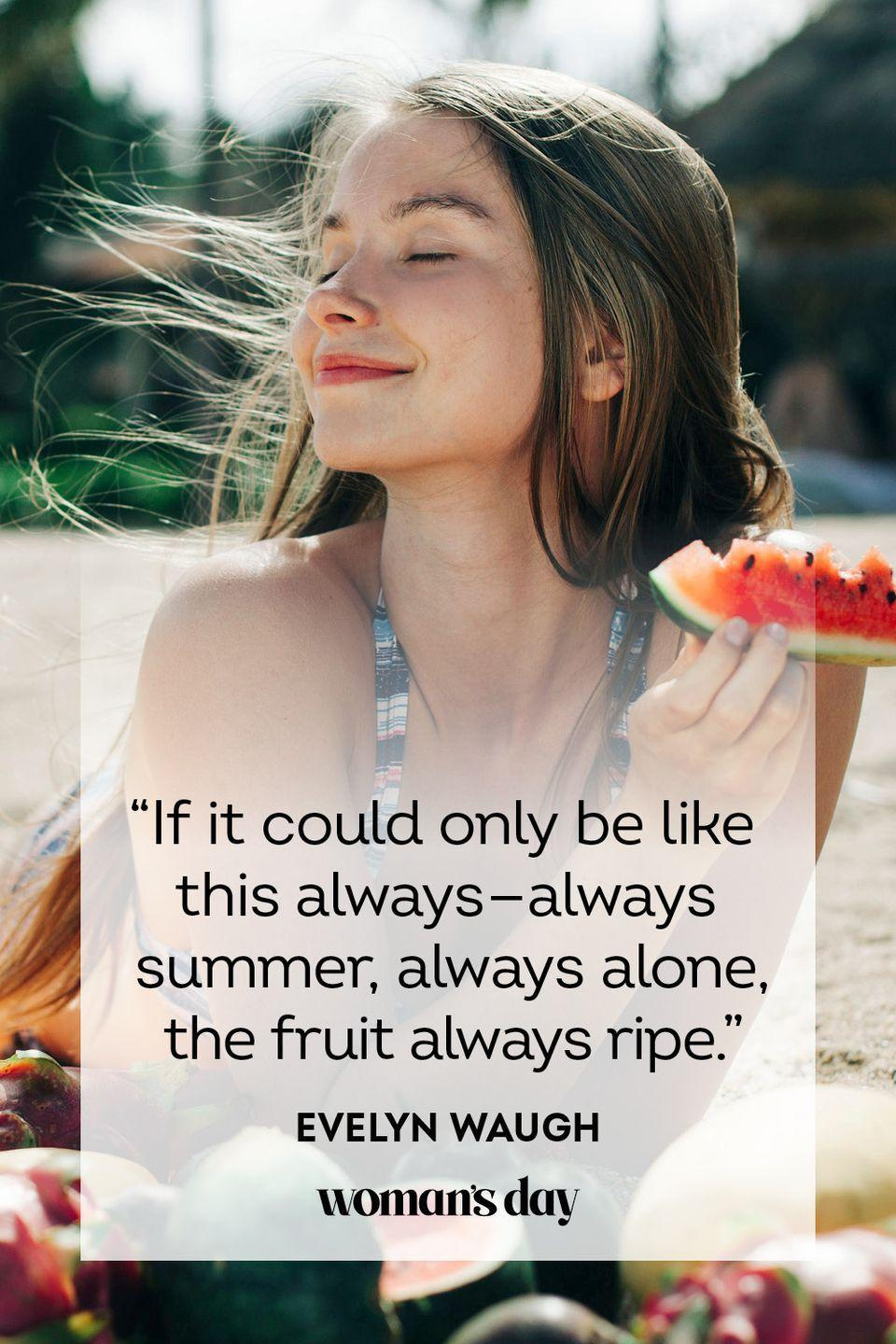 """<p>""""If it could only be like this always — always summer, always alone, the fruit always ripe.""""</p>"""
