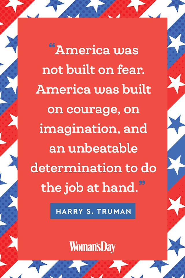 """<p>""""America was not built on fear. America was built on courage, on imagination, and an unbeatable determination to do the job at hand.""""</p>"""