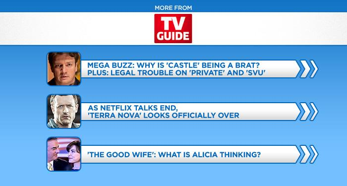 "<br><br><br><br><br><br><a href=""http://www.tvguide.com/News/Mega-Buzz-Castle-Private-Practice-SVU-Spoilers-1045887.aspx"">Mega Buzz: Why Is 'Castle' Being a Brat?'</a><br><br><br><br><a href=""http://www.tvguide.com/news/terra-nova-dead-netflix-1045322.aspx"">'Terra Nova' Looks Officially Over</a><br><br><br><br><a href=""http://www.tvguide.com/News/Good-Wife-Alicia-Peter-1046059.aspx"">'The Good Wife': What Is Alicia Thinking?</a>"