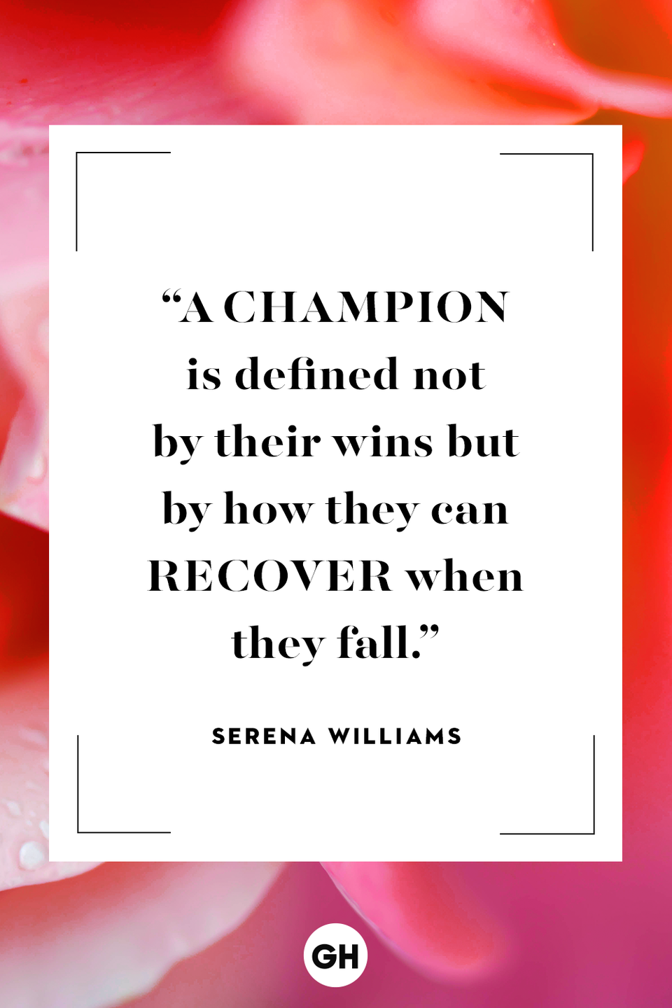 <p>A champion is defined not by their wins but by how they can recover when they fall.</p>