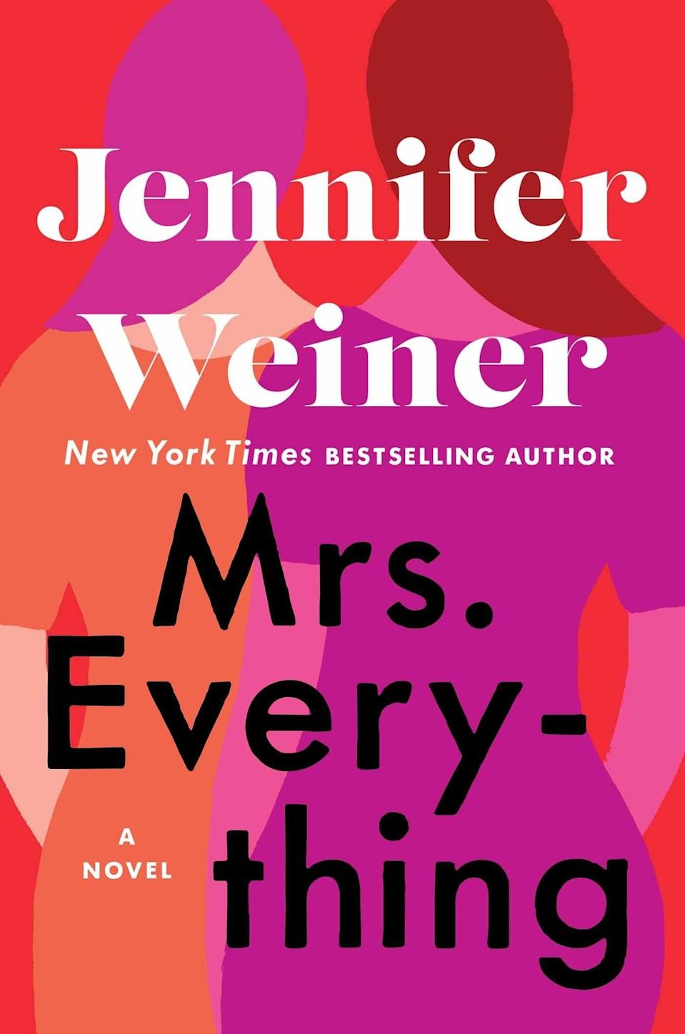 Jo. Beth. Meg. Amy. Who among us <em>didn't</em> grow up loving the characters of <em>Little Women</em>? In best-selling author Jennifer Weiner's latest novel, she takes inspiration from the adolescent classic to tell the story of Jo and Bethie Kaufman—two sisters whose lives are upended after the unexpected loss of their father. <em>Mrs. Everything</em> is a multigenerational story that deals with drug use, rape, abortion, and the ties of sisterhood. Warning: There will be tears.