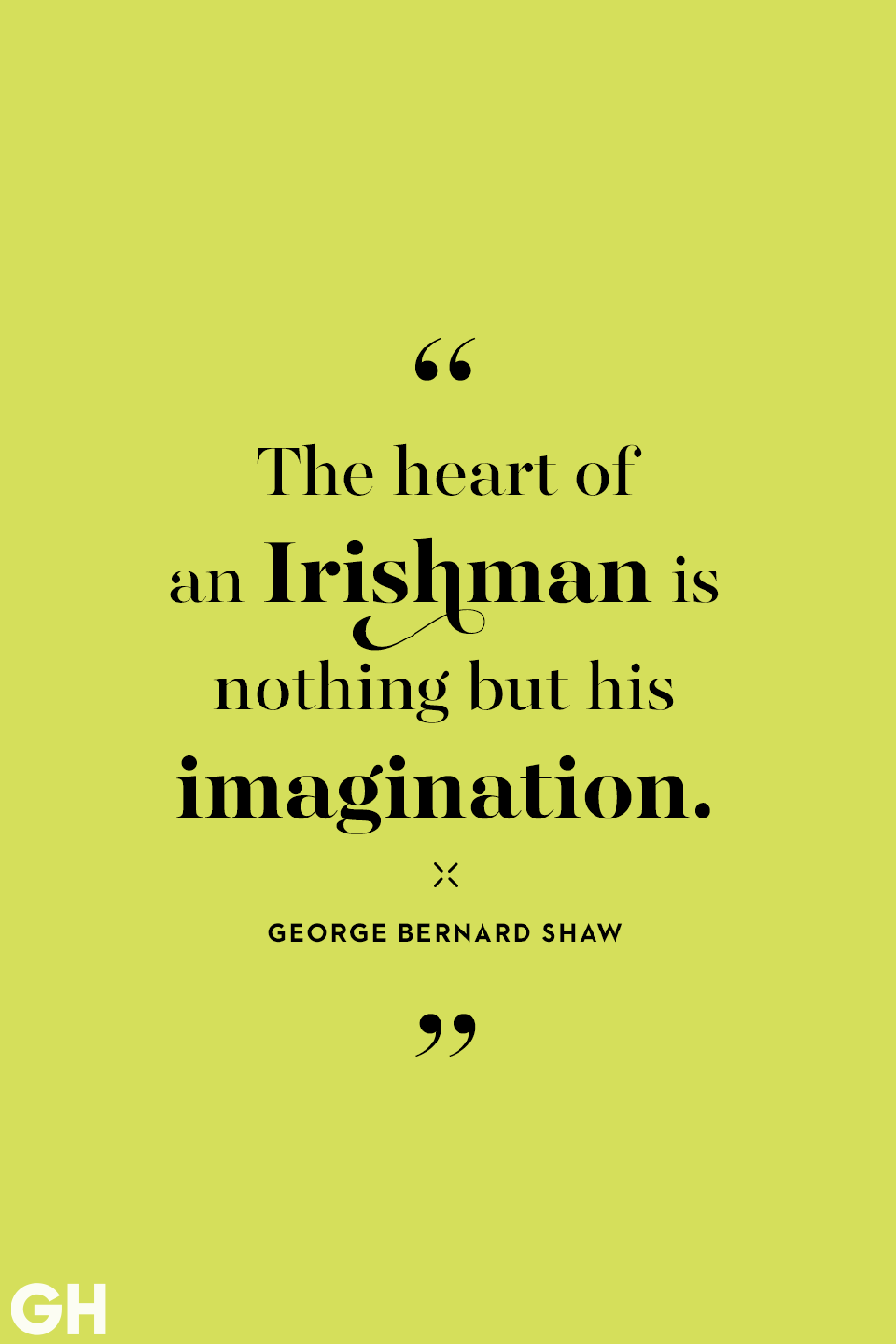 <p>The heart of an Irishman is nothing but his imagination. </p>
