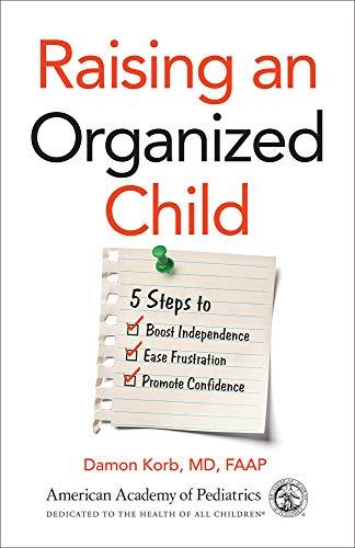Raising an Organized Child: 5 Steps to Boost Independence, Ease Frustration, and Promote Confidence (Amazon / Amazon)