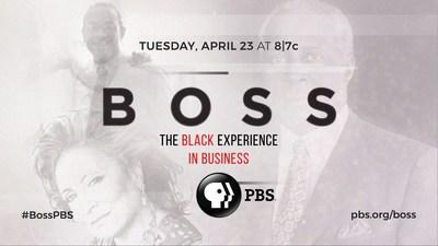 """""""Boss: The Black Experience in Business"""" premieres nationwide Tuesday, April 23 at 8:00 p.m. ET on PBS (check local listings), pbs.org/boss and PBS Video apps."""
