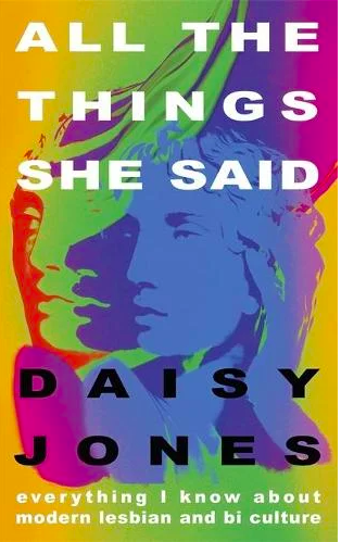 """The first nonfiction entry on the list, Daisy Jones' in-depth and personal exploration of modern lesbian and bi culture is a celebration of all the ways that queer women make their mark and forge their lives in the world. While there's serious examinations of how mental ill health affects queer women and how the decimation of club culture is changing how queer women socialise, there is also rapturous dedication to why lesbians love Cate Blanchett so much and the significance of TaTu. It's an explicitly inclusive, thoughtful, joyful read.<br><br><strong>Hodder & Stoughton</strong> All The Things She Said by Daisy Jones, $, available at <a href=""""https://uk.bookshop.org/books/all-the-things-she-said-everything-i-know-about-modern-lesbian-and-bi-culture/9781529328035"""" rel=""""nofollow noopener"""" target=""""_blank"""" data-ylk=""""slk:bookshop.org"""" class=""""link rapid-noclick-resp"""">bookshop.org</a>"""