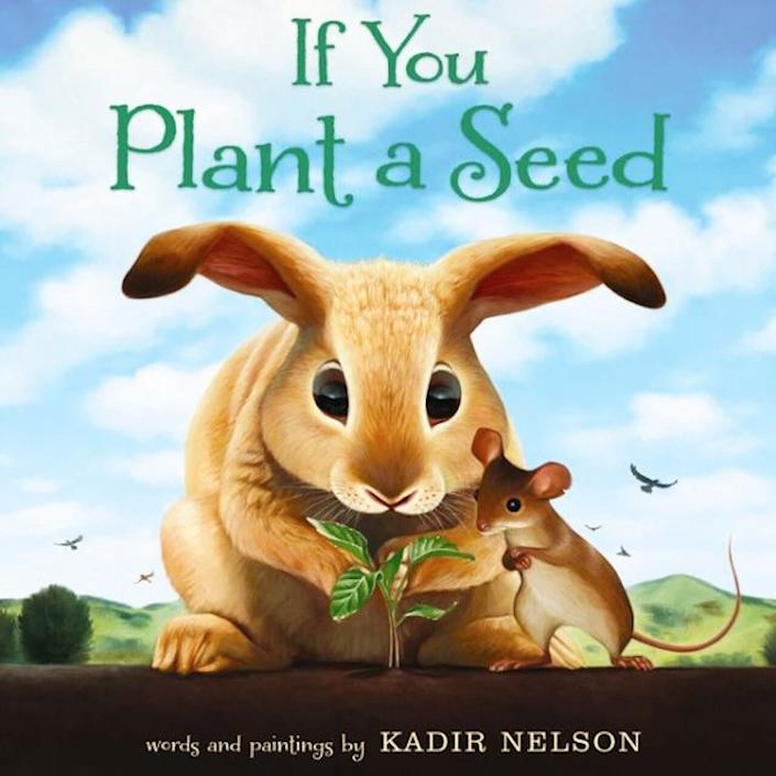 "This whimsical story uses the bond between a rabbit and a mouse to show the power of being thoughtful. <i>(Available <a href=""https://www.amazon.com/You-Plant-Seed-Kadir-Nelson/dp/0062298895"" rel=""nofollow noopener"" target=""_blank"" data-ylk=""slk:here"" class=""link rapid-noclick-resp"">here</a>)</i>"