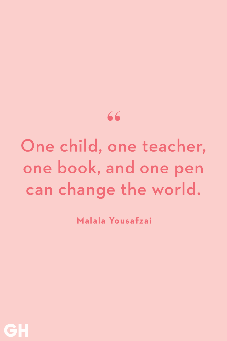 <p>One child, one teacher, one book, and one pen can change the world.</p>