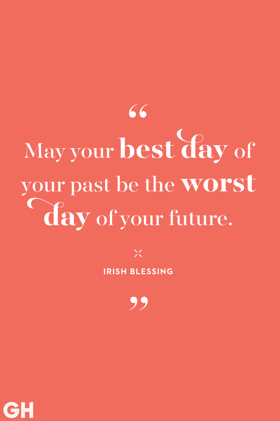 "<p>""May your best day of your past be the worst day of your future."" </p>"