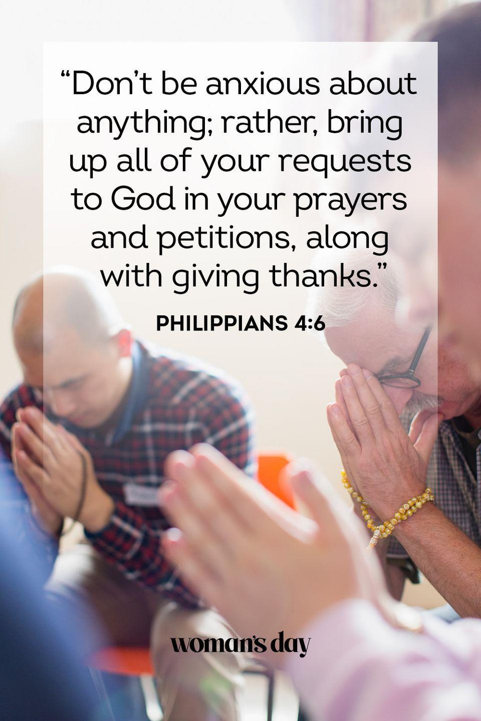 """<p>""""Don't be anxious about anything; rather, bring up all of your requests to God in your prayers and petitions, along with giving thanks."""" </p><p><strong>The Good News:</strong> If you feel anxious, you must let God know about your troubles. He will guide you.</p>"""