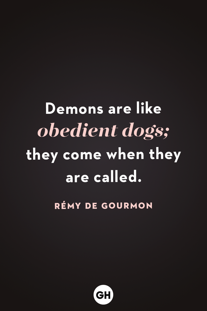 <p>Demons are like obedient dogs; they come when they are called.</p>