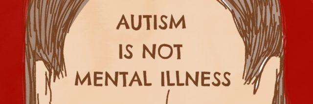 Autism Is Not Mental Illness