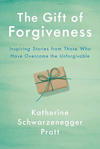 "The Gift of Forgiveness,"" by Katherine Schwarzenegger Pratt (Amazon / Amazon)"