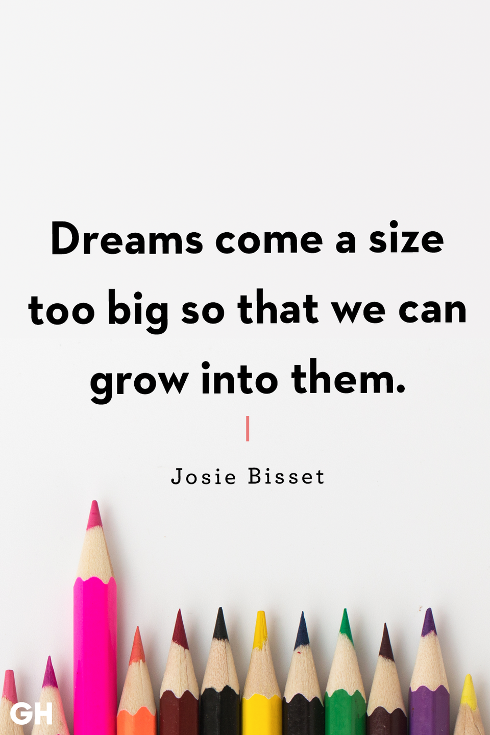 <p>Dreams come a size too big so that we can grow into them.</p>