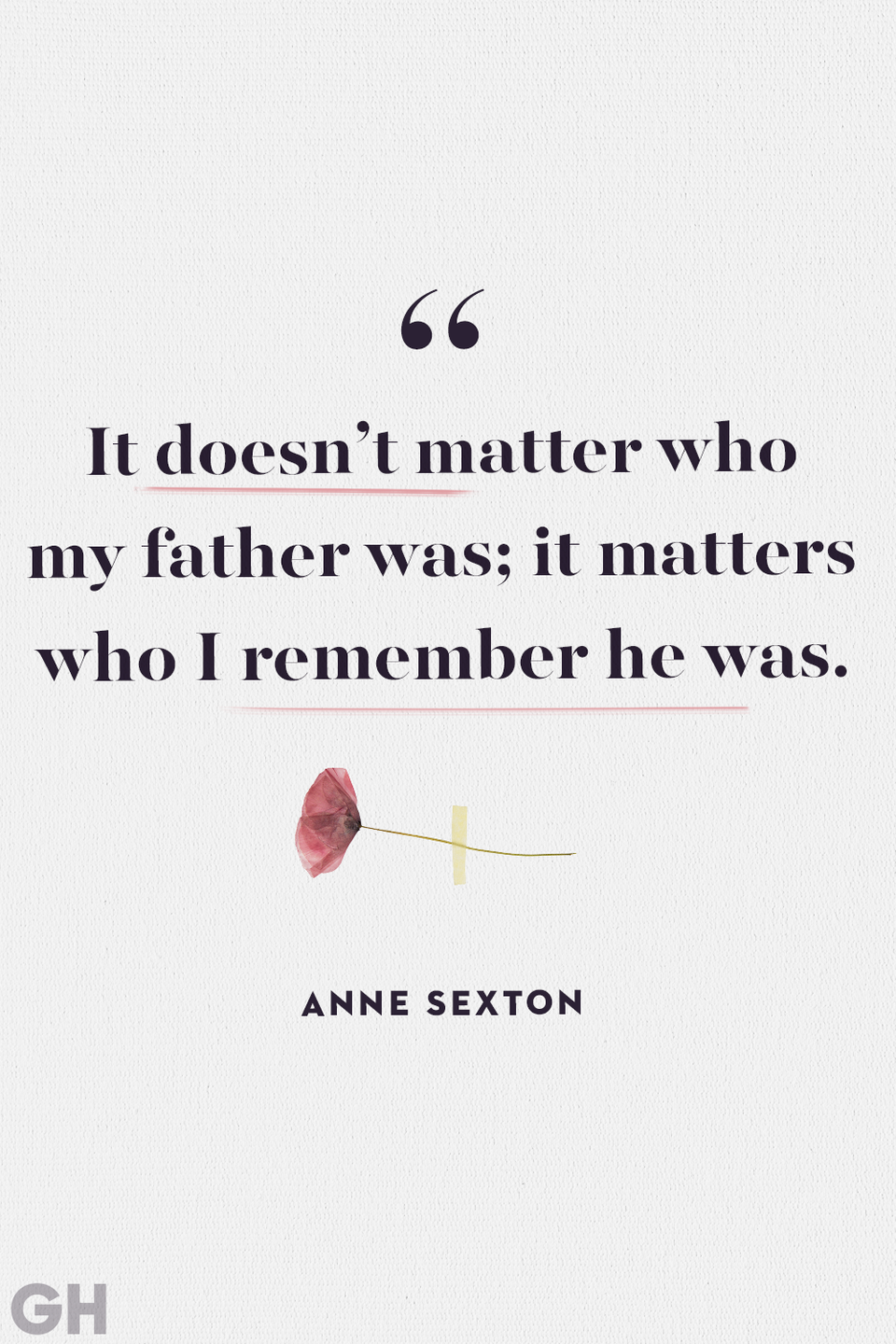 """<p>""""It doesn't matter who my father was; it matters who I remember he was.""""</p>"""
