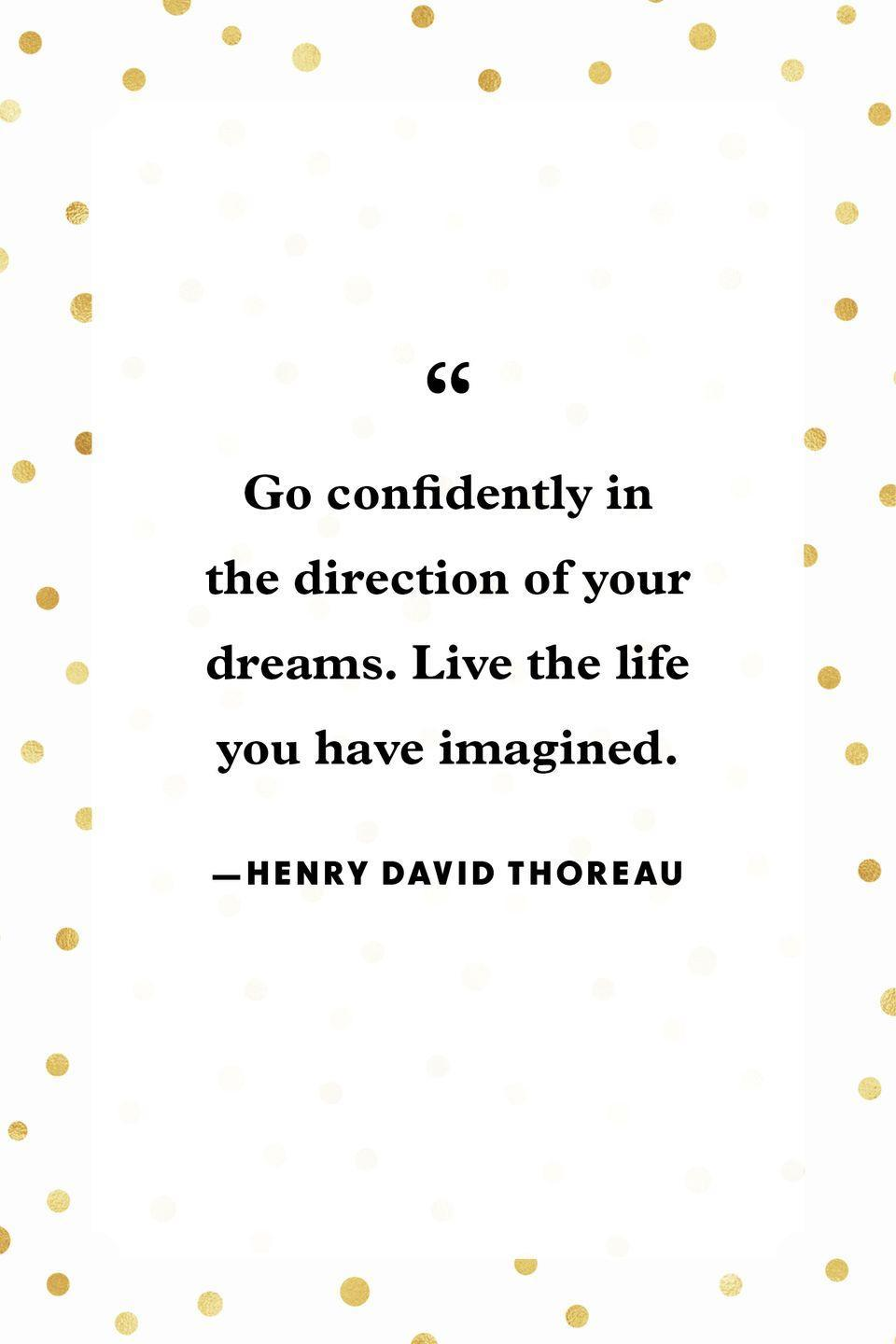 """<p>""""Go confidently in the direction of your dreams. Live the life you have imagined.""""</p>"""