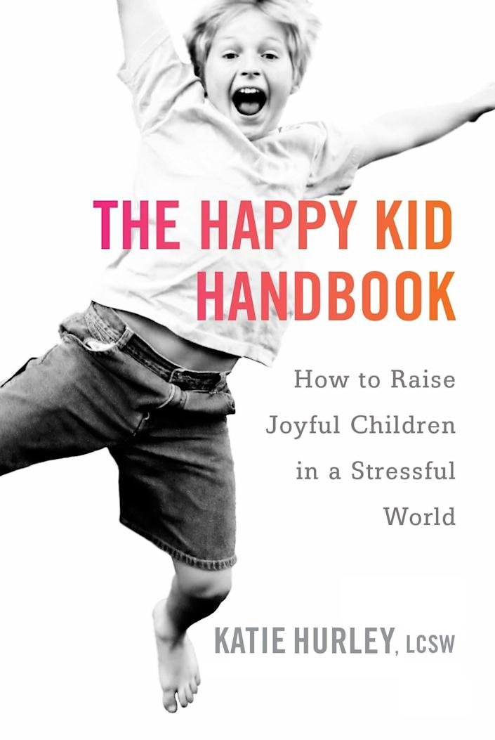 """In """"The Happy Kid Handbook: How to Raise Joyful Children in a Stressful World,"""" licensed clinical social worker Katie Hurley shares strategies for&nbsp;raising empathetic, happy and resilient children.&nbsp;<i>(Available&nbsp;<a href=""""https://www.amazon.com/Happy-Kid-Handbook-Children-Stressful/dp/0399171819?tag=thehuffingtop-20"""" rel=""""nofollow noopener"""" target=""""_blank"""" data-ylk=""""slk:here"""" class=""""link rapid-noclick-resp"""">here</a>)</i>"""
