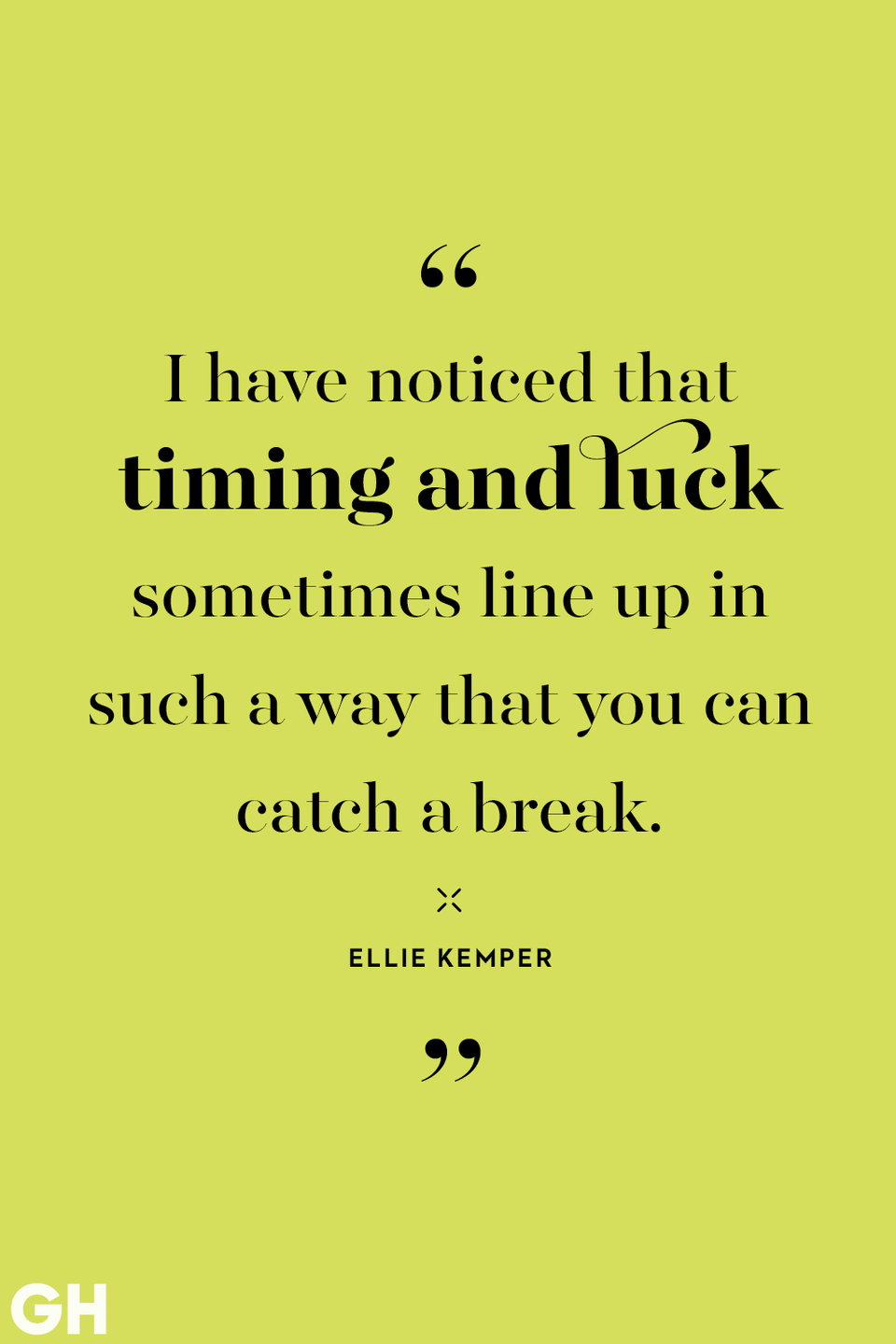 "<p>""I have noticed that timing and luck sometimes line up in such a way that you can catch a break.""</p>"