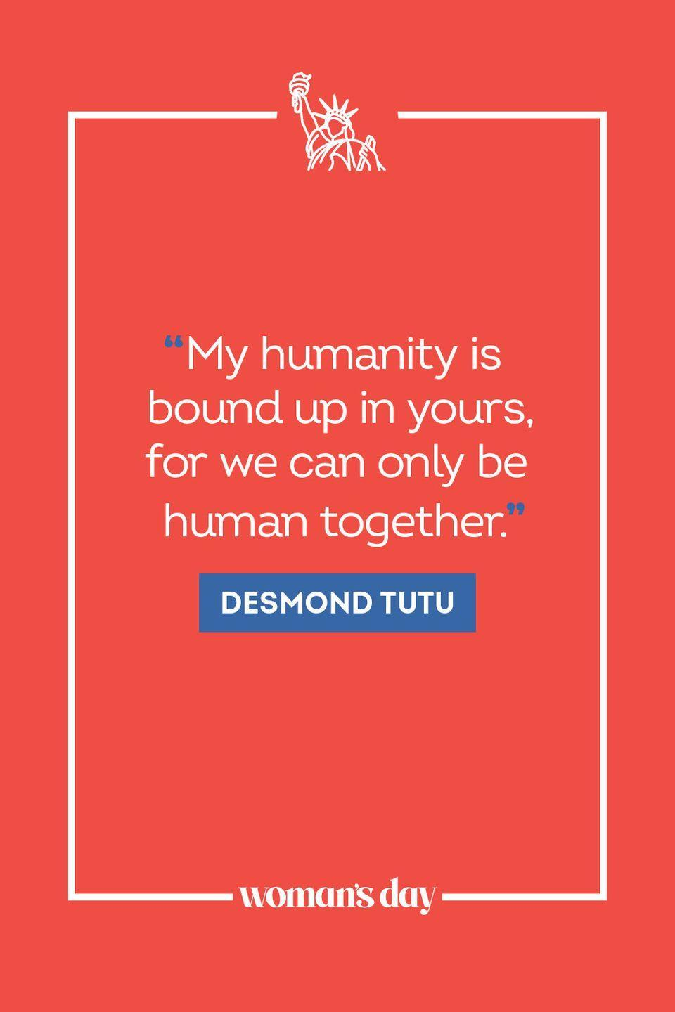 """<p>""""My humanity is bound up in yours, for we can only be human together."""" </p>"""