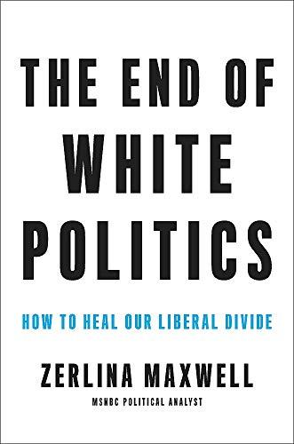 The End of White Politics: How to Heal Our Liberal Divide (Amazon / Amazon)