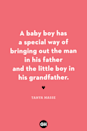 <p>A baby boy has a special way of bringing out the man in his father and the little boy in his grandfather.</p>